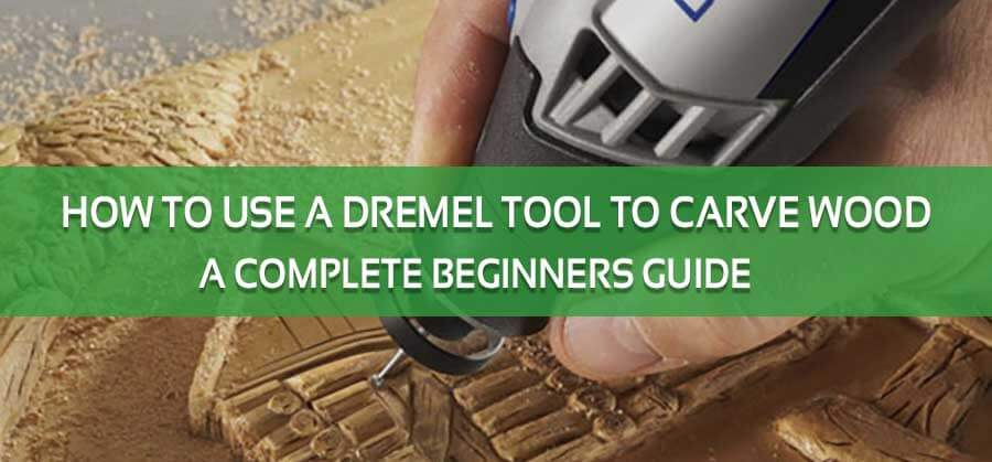 How To Use A Dremel Tool To Carve Wood A Complete