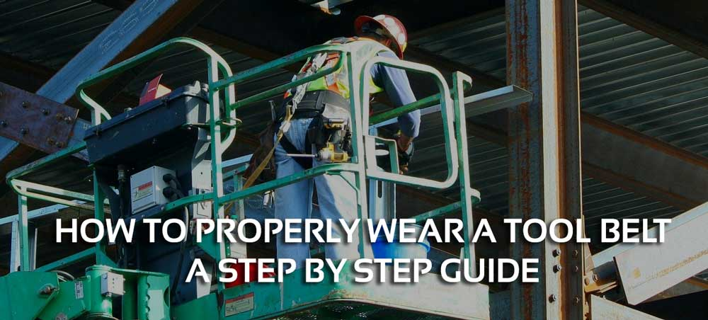 How to properly wear a tool belt – A Step by Step Guide