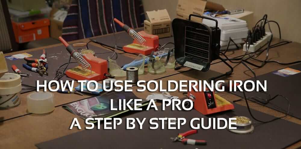 How to use soldering iron like a pro – A Step by Step Guide
