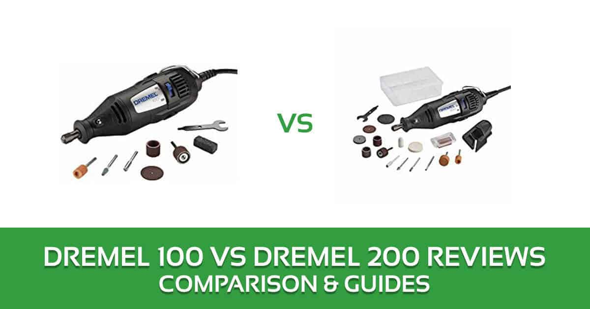 Dremel 100 vs 200 Rotary Tool Comparison and Reviews 2018