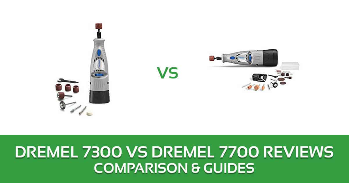 Dremel 7300 vs 7700 Rotary Tool Comparison and Reviews 2018